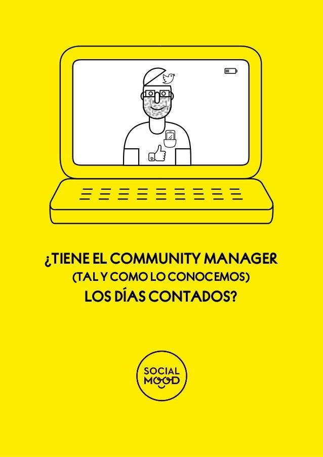 ¿TIENE EL COMMUNITY MANAGER (TAL Y COMO LO CONOCEMOS)  LOS DÍAS CONTADOS?  ¿TIENE EL CM (TAL Y COMO LO CONOCEMOS) LOS DÍAS...