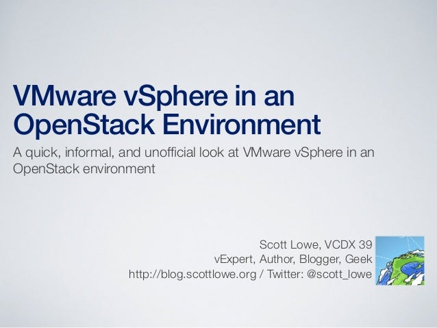 VMware vSphere in an OpenStack Environment A quick, informal, and unofficial look at VMware vSphere in an OpenStack environ...