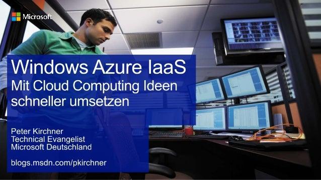 Windows Azure IaaS - Mit Cloud Computing Ideen schneller umsetzen