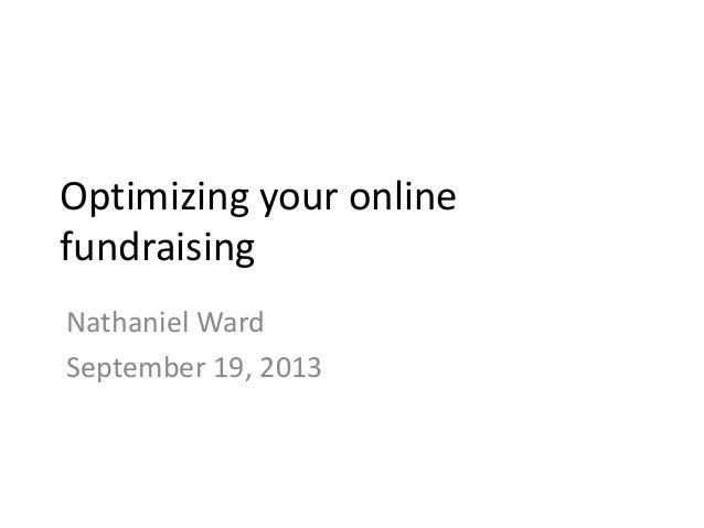 Optimizing your online fundraising Nathaniel Ward September 19, 2013