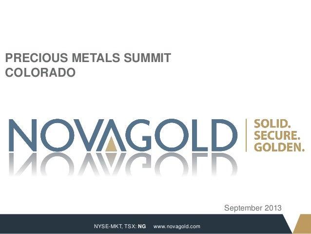 NYSE-MKT, TSX: NG 1 www.novagold.com PRECIOUS METALS SUMMIT COLORADO September 2013
