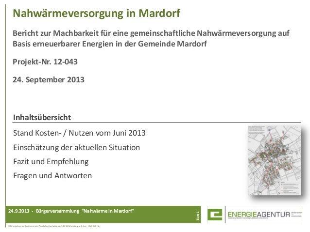 Nahwärmeversorgung in Mardorf Bericht zur Machbarkeit für eine gemeinschaftliche Nahwärmeversorgung auf Basis erneuerbarer...