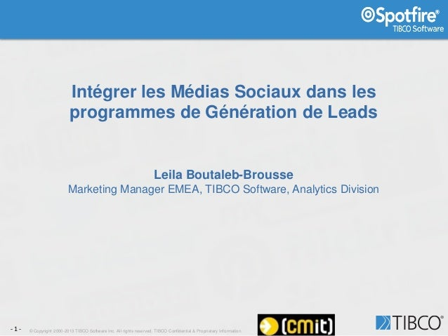 Intégrer les Médias Sociaux dans les programmes de Génération de Leads  Leila Boutaleb-Brousse Marketing Manager EMEA, TIB...
