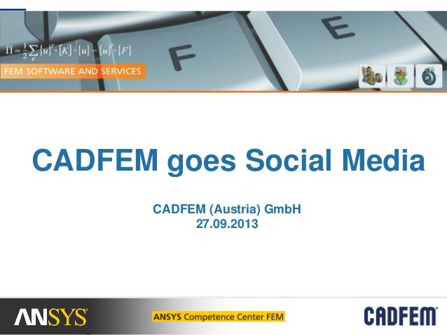 CADFEM goes Social Media CADFEM (Austria) GmbH 27.09.2013