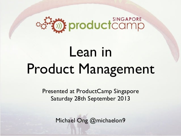 Lean in Product Management Presented at ProductCamp Singapore Saturday 28th September 2013 Michael Ong @michaelon9