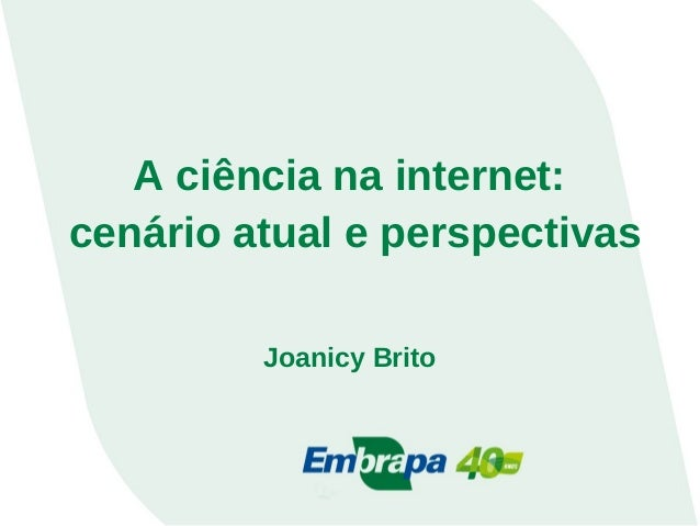 A ciência na internet: cenário atual e perspectivas Joanicy Brito