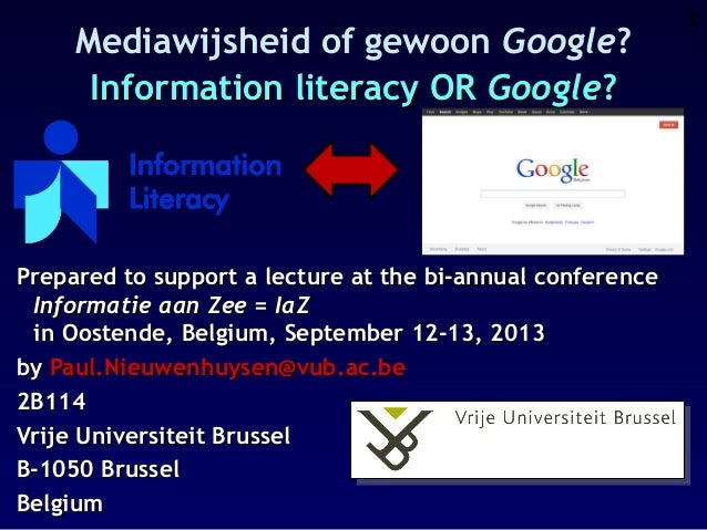 Mediawijsheid of gewoon Google? Information literacy OR Google?  Prepared to support a lecture at the bi-annual conference...
