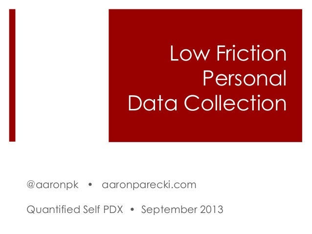 Low Friction Personal Data Collection  @aaronpk • aaronparecki.com Quantified Self PDX • September 2013