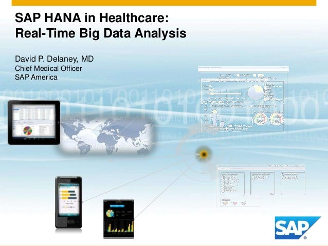 SAP HANA in Healthcare: Real-Time Big Data Analysis David P. Delaney, MD Chief Medical Officer SAP America