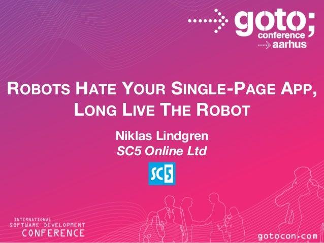 ROBOTS HATE YOUR SINGLE-PAGE APP, LONG LIVE THE ROBOT Niklas Lindgren SC5 Online Ltd