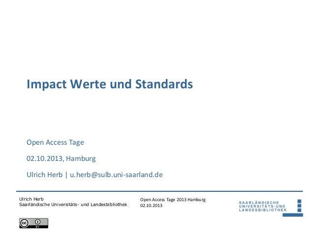 Open Access Tage 2013 Hamburg 02.10.2013 Ulrich Herb Saarländische Universitäts- und Landesbibliothek Impact Werte und Sta...