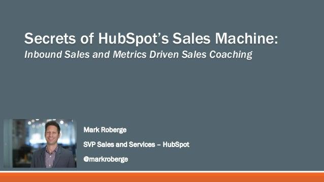 Secrets of HubSpot's Sales Machine:  Inbound Sales and Metrics Driven Sales Coaching