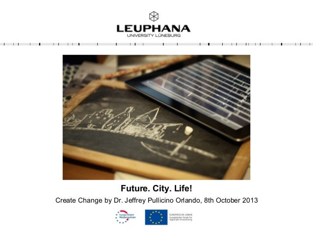 Future. City. Life! Create Change by Dr. Jeffrey Pullicino Orlando, 8th October 2013
