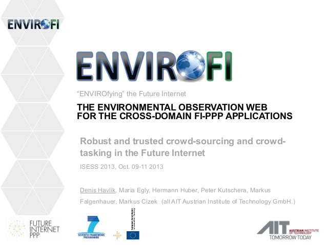 """""""ENVIROfying"""" the Future Internet THE ENVIRONMENTAL OBSERVATION WEB FOR THE CROSS-DOMAIN FI-PPP APPLICATIONS Robust and tr..."""