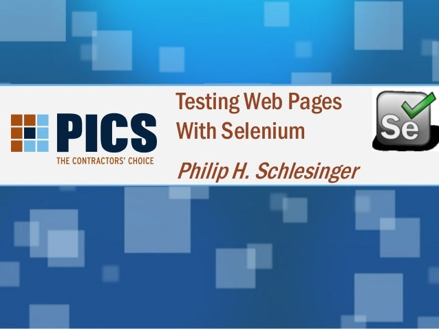 Testing Web Pages With Selenium  Philip H. Schlesinger