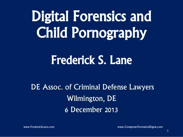 Digital Forensics and Child Pornography Frederick S. Lane DE Assoc. of Criminal Defense Lawyers Wilmington, DE 6 December ...