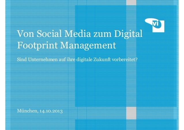 Von Social Media zum Digital Footprint Management Sind Unternehmen auf ihre digitale Zukunft vorbereitet?  München, 14.10....