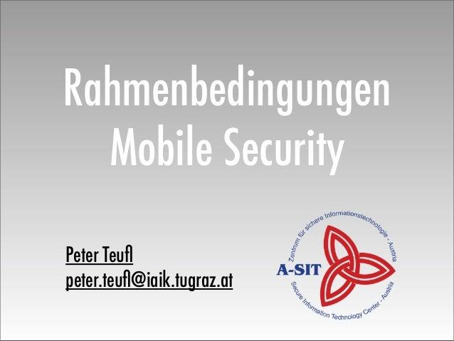 Rahmenbedingungen Mobile Security Peter Teufl peter.teufl@iaik.tugraz.at
