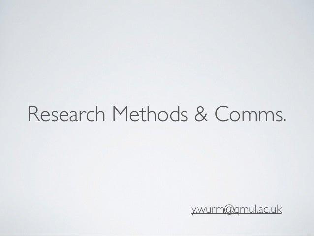 Research Methods & Comms.  y.wurm@qmul.ac.uk