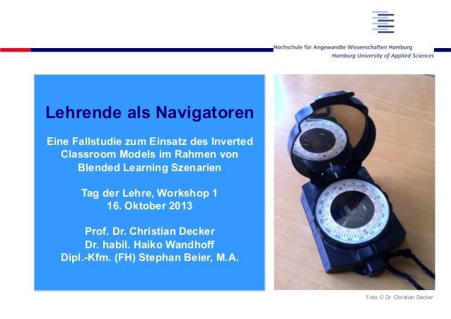 Lehrende als Navigatoren  Eine Fallstudie zum Einsatz des Inverted  Classroom Models im Rahmen von  Blended Learning Szena...