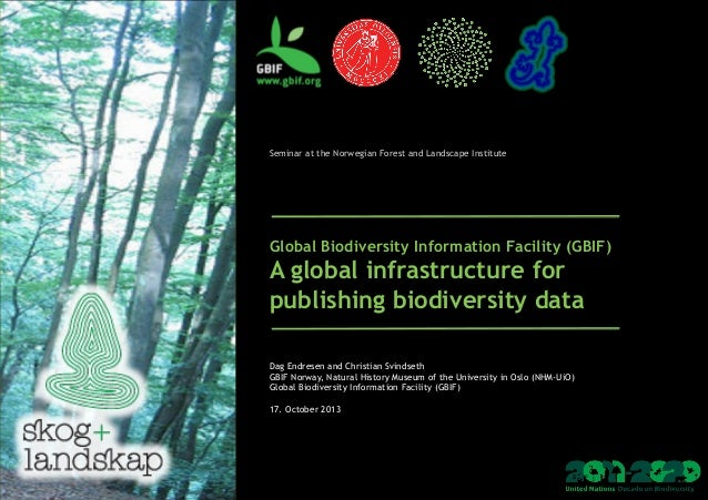 Seminar at the Norwegian Forest and Landscape Institute         Global Biodiversity Information Facility (GBIF)  A glo...