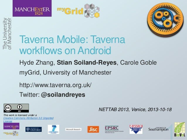 Taverna Mobile: Taverna workflows on Android Hyde Zhang, Stian Soiland-Reyes, Carole Goble myGrid, University of Mancheste...