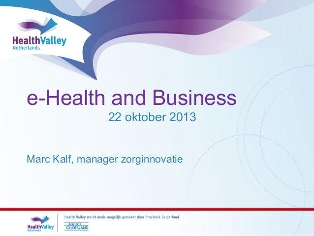 e-Health and Business 22 oktober 2013 Marc Kalf, manager zorginnovatie