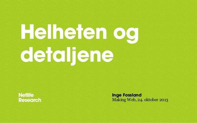 Helheten og detaljene Inge Fossland Making Web, 24. oktober 2013