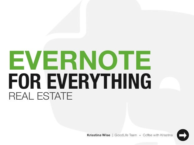 EVERNOTE  FOR EVERYTHING REAL ESTATE  Krisstina Wise | GoodLife Team + Coffee with Krisstina