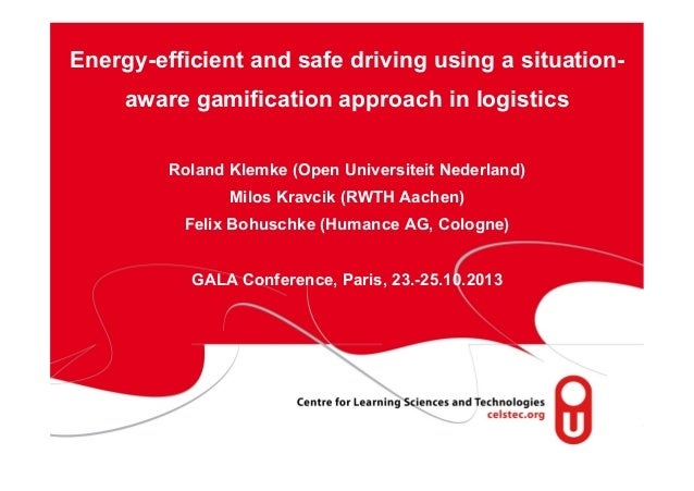 Energy-efficient and safe driving using a situationaware gamification approach in logistics Roland Klemke (Open Universite...
