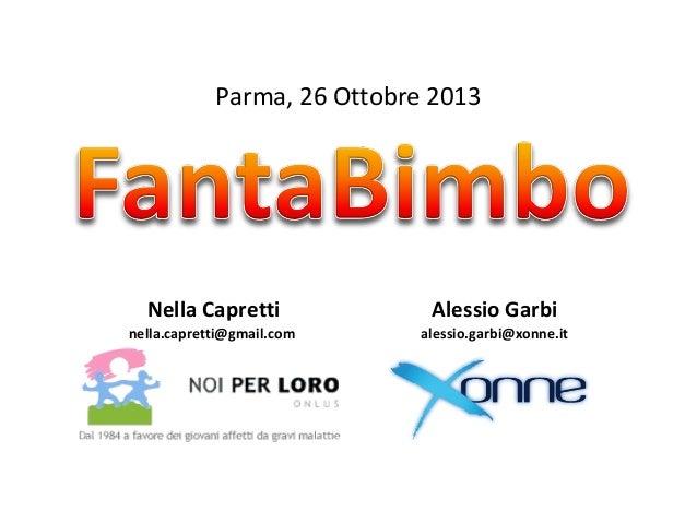 Parma, 26 Ottobre 2013  Nella Capretti  Alessio Garbi  nella.capretti@gmail.com  alessio.garbi@xonne.it