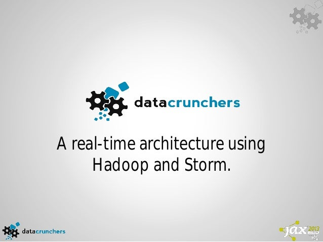 A real-time architecture using Hadoop and Storm @ JAX London
