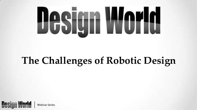The Challenges of Robotic Design