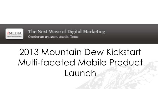 2013 Mountain Dew Kickstart Multi-faceted Mobile Product Launch