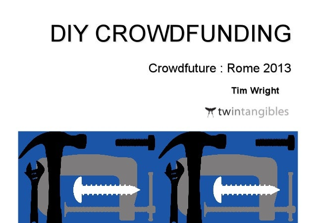 DIY Crowdfunding (by Tim Wright, twintangibles) - crowdfuture 2013