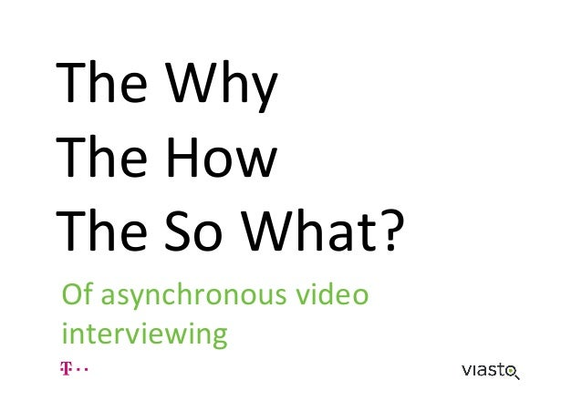 The$Why$ The$How$ The$So$What?$ Of$asynchronous$video$ interviewing$