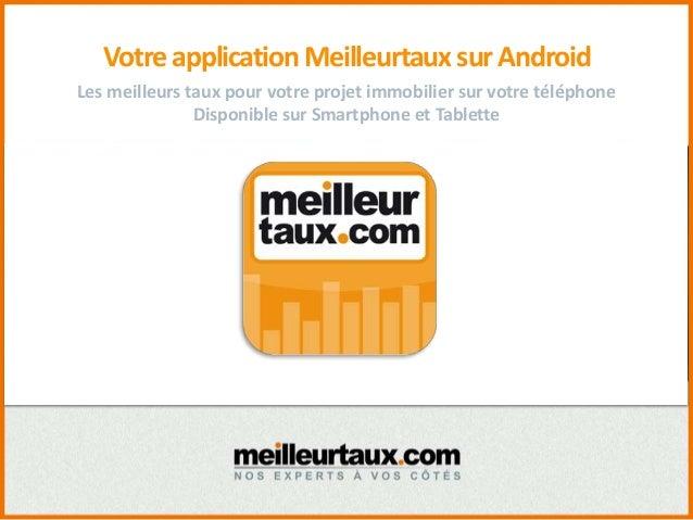 VotreapplicationMeilleurtauxsurAndroid Les meilleurs taux pour votre projet immobilier sur votre téléphone Disponible sur ...