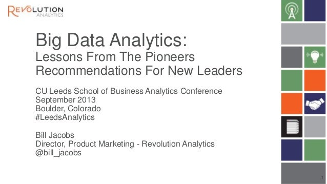 Big Data Analytics: Lessons From The Pioneers Recommendations For New Leaders CU Leeds School of Business Analytics Confer...