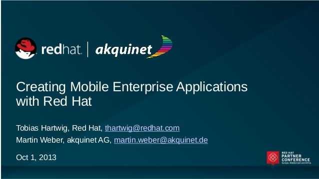 Creating Mobile Enterprise Applications with Red Hat Tobias Hartwig, Red Hat, thartwig@redhat.com  Martin Weber, akquinet ...