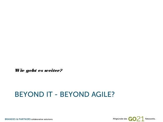 Wie geht es weiter?  BEYOND IT - BEYOND AGILE?  BRANDES & PARTNERS collaborative solutions.  Mitgründer des  Netzwerks.