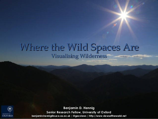 Where the Wild Spaces AreWhere the Wild Spaces Are Visualising WildernessVisualising Wilderness Benjamin D. HennigBenjamin...