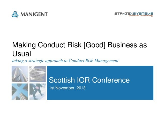 Making Conduct Risk [Good] Business as Usual taking a strategic approach to Conduct Risk Management  Scottish IOR Conferen...