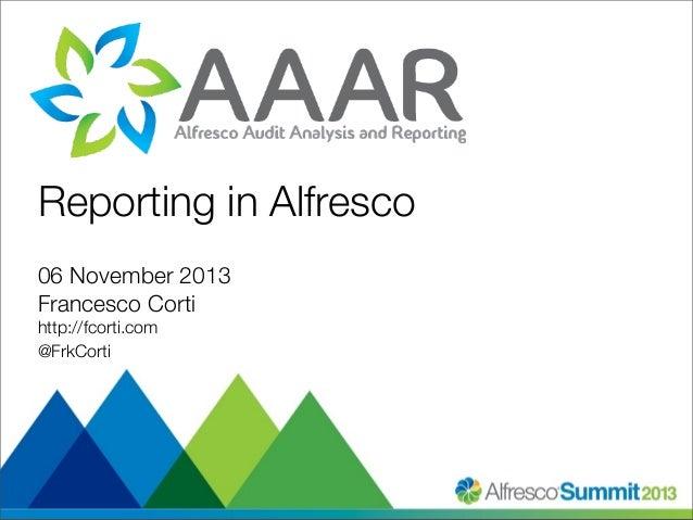Reporting in Alfresco 06 November 2013 Francesco Corti http://fcorti.com @FrkCorti  #SummitNow
