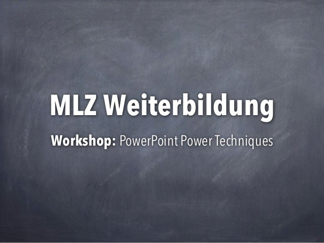 MLZ Weiterbildung Workshop: PowerPoint Power Techniques