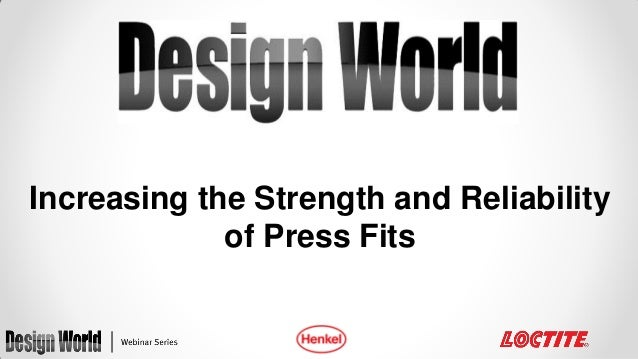 Increasing the Strength and Reliability of Press Fits