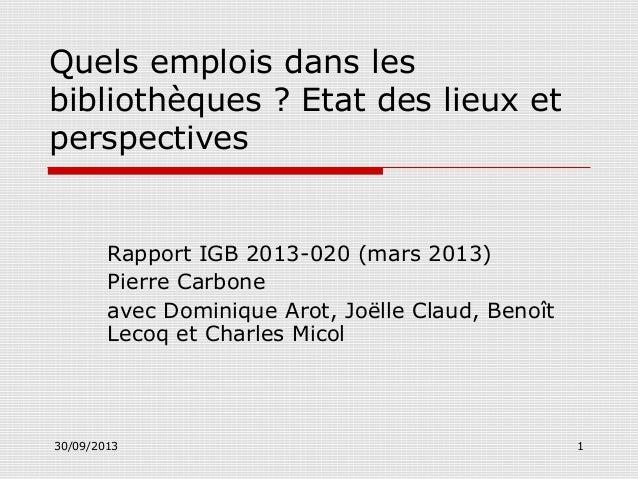 Quels emplois dans les bibliothèques ? Etat des lieux et perspectives  Rapport IGB 2013-020 (mars 2013) Pierre Carbone ave...