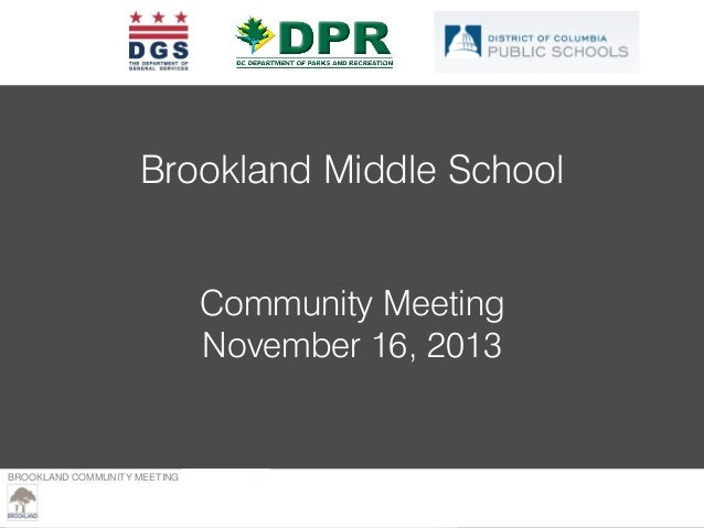 Brookland Middle School Community Meeting November 16, 2013  BROOKLAND COMMUNITY MEETING – MARCH 23, 2013