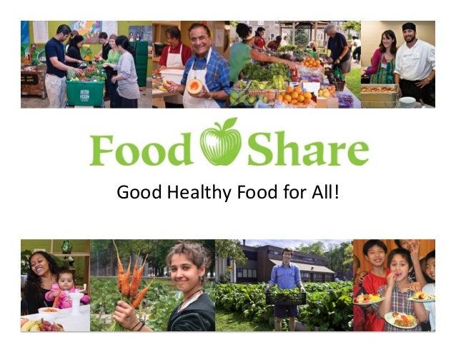 Good$Healthy$Food$for$All!$  www.foodshare.net | @FoodShareTO