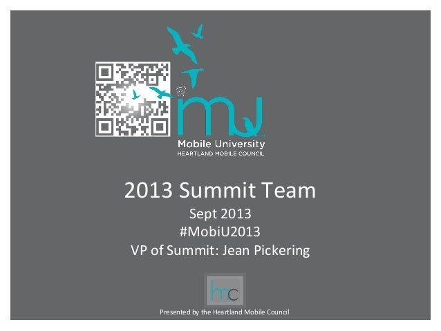 2013 Summit Team         Sept 2013        #MobiU2013VP of Summit: Jean Pickering    Presented by the Heartland Mobile Coun...