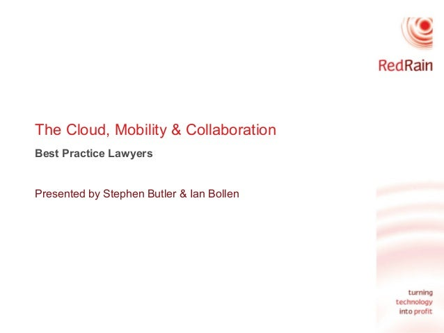 The Cloud, Mobility & Collaboration Best Practice Lawyers Presented by Stephen Butler & Ian Bollen